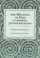 The Meaning of God in Modern Jewish Religion by Mordecai M. Kaplan