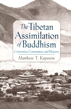 The Tibetan Assimilation of Buddhism Conversion,  Contestation,  and Memory