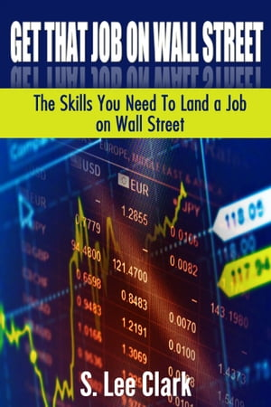 Get That Job on Wall Street: The Skills You Need To Land a Job on Wall Street