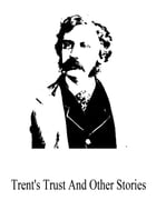 Trent's Trust And Other Stories by Bret Harte