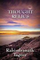 Thought Relics by Rabindranath Tagore