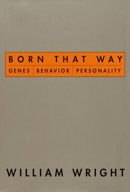 Book Born That Way: Genes, Behavior, Personality by William Wright