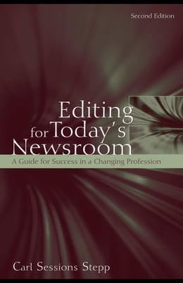 Book Editing for Today's Newsroom: A Guide for Success in a Changing Profession by Stepp, Carl Sessions