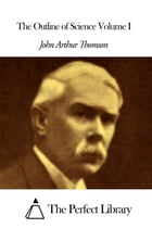 The Outline of Science Volume I by John Arthur Thomson