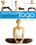 30-Minute Yoga: For Better Balance and Strength in Your Life by Viveka Blom Nygren