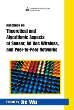 Book Handbook on Theoretical and Algorithmic Aspects of Sensor, Ad Hoc Wireless, and Peer-to-Peer… by Wu, Jie