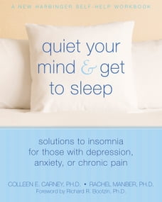 Quiet Your Mind and Get to Sleep: Solutions to Insomnia for Those with Depression, Anxiety or…