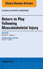 Return to Play Following Musculoskeletal Injury, An Issue of Clinics in Sports Medicine, E-Book by Brett D. Owens, MD