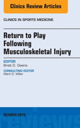 Book Return to Play Following Musculoskeletal Injury, An Issue of Clinics in Sports Medicine, E-Book by Brett D. Owens, MD