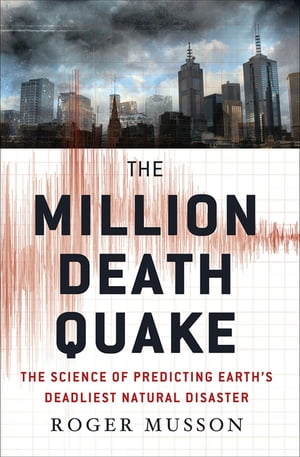 The Million Death Quake The Science of Predicting Earth's Deadliest Natural Disaster