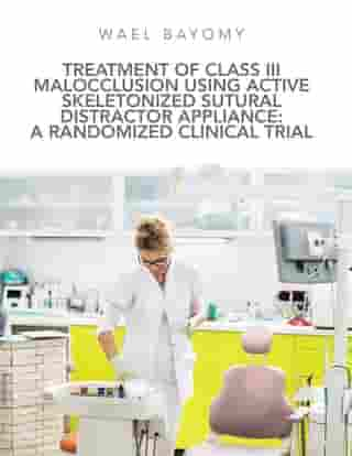 Treatment of Class Iii Malocclusion Using Active Skeletonized Sutural Distractor Appliance: a Randomized Clinical Trial by Wael Bayomy