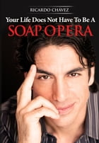Your Life Does Not Have To Be A Soap Opera by Ricardo Chavez