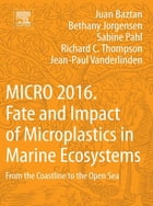 MICRO 2016: Fate and Impact of Microplastics in Marine Ecosystems: From the Coastline to the Open Sea by Juan Baztan