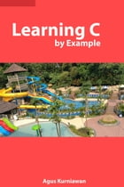 Learning C by Example by Agus Kurniawan