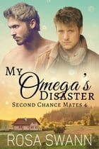 My Omega's Disaster by Rosa Swann