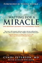 Waiting for a Miracle: One Mother's Journey to Unshakable Faith by Cyndi Peterson MD