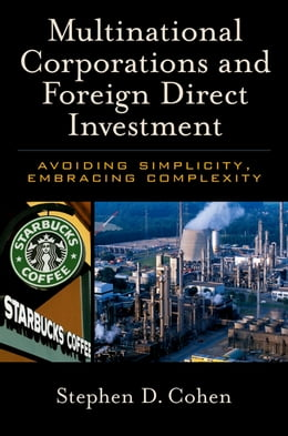 Book Multinational Corporations and Foreign Direct Investment: Avoiding Simplicity, Embracing Complexity by Stephen D. Cohen