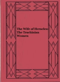 The Wife of Heracles: The Trachinian Women