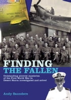 Finding the Fallen: Outstanding Aircrew Mysteries from the First World War to Desert Storm Investigated and Solved by Andy Saunders