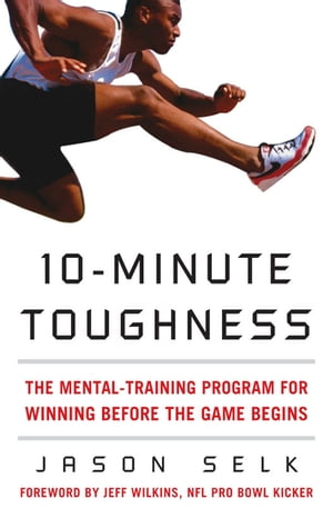 10-Minute Toughness : The Mental Training Program for Winning Before the Game Begins The Mental Training Program for Winning Before the Game Begins