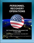 Air Force Doctrine Document 3-50: Personnel Recovery Operations - Air Rescue, Combat Search and Rescue (CSAR), Fixed-wing and Vertical-lift Aircraft,  by Progressive Management