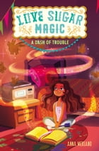 Love Sugar Magic: A Dash of Trouble Cover Image