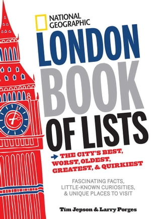 National Geographic London Book of Lists The City's Best,  Worst,  Oldest,  Greatest,  and Quirkiest