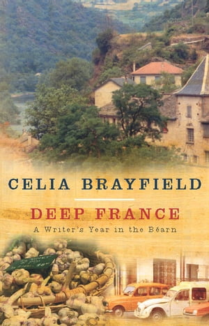 Deep France A Writer's Year in the Bearn
