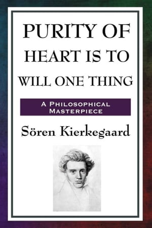 Purity of Heart is to Will One Thing