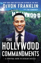 The Hollywood Commandments: A Spiritual Guide to Secular Success by DeVon Franklin