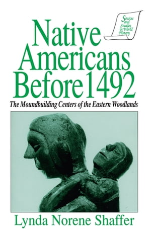 Native Americans Before 1492: Moundbuilding Realms of the Mississippian Woodlands Moundbuilding Realms of the Mississippian Woodlands