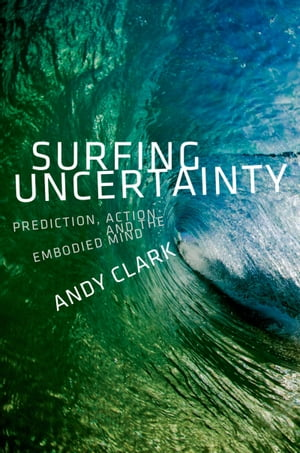 Surfing Uncertainty Prediction,  Action,  and the Embodied Mind