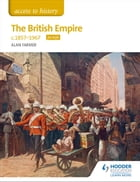 Access to History The British Empire, c1857-1967 for AQA by Alan Farmer