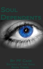 Soul Dependents: Sisters of the Soul Book Three by Patricia Case