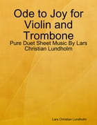 Ode to Joy for Violin and Trombone - Pure Duet Sheet Music By Lars Christian Lundholm by Lars Christian Lundholm