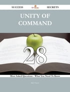 Unity of Command 28 Success Secrets - 28 Most Asked Questions On Unity of Command - What You Need To Know