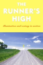 The Runner's High: Illumination and Ecstasy in Motion by Garth Battista