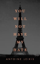 You Will Not Have My Hate by Antoine Leiris