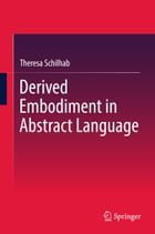 Derived Embodiment in Abstract Language by Theresa Schilhab