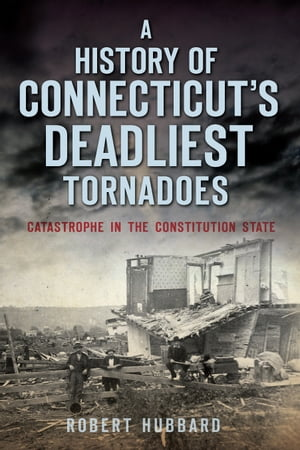 A History of Connecticut's Deadliest Tornadoes Catastrophe in the Constitution State