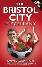 The Bristol City Miscellany by David Clayton