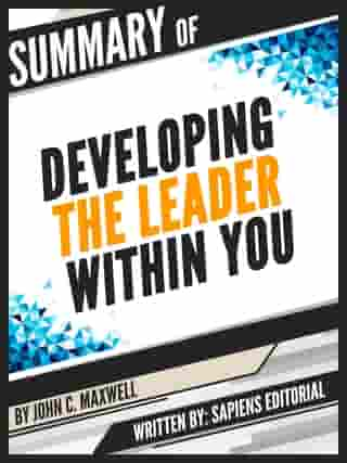 """Summary Of """"Developing The Leader Within You – By John C. Maxwell"""", Written By Sapiens Editorial"""