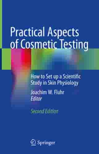 Practical Aspects of Cosmetic Testing: How to Set up a Scientific Study in Skin Physiology by Joachim W. Fluhr