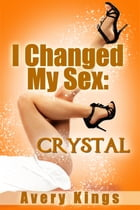 I Changed My Sex: Crystal by Avery Kings