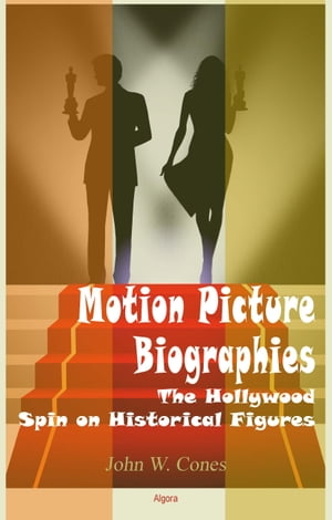 Motion Picture Biographies: The Hollywood Spin on Historical Figures