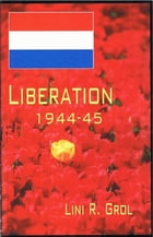 Liberation 1944-45 by Lini R. Grol