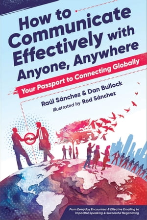 How to Communicate Effectively With Anyone, Anywhere: Your Passport to Connecting Globally