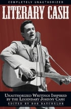 Literary Cash: Unauthorized Writings Inspired by the Legendary Johnny Cash by Bob Batchelor