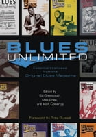 Blues Unlimited: Essential Interviews from the Original Blues Magazine by Bill Greensmith