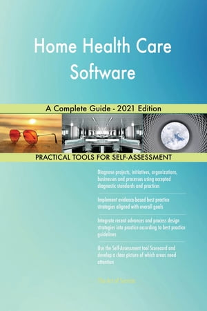 Home Health Care Software A Complete Guide - 2021 Edition by Gerardus Blokdyk